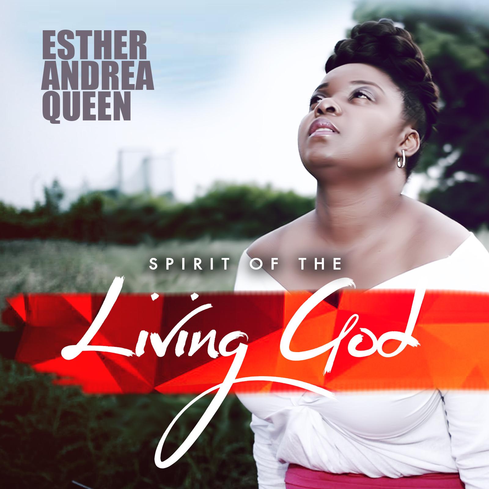 ESTHER ANDREA QUEEN - SPIRIT OF THE LIVING GOD | @ESTHERANDREAQU1