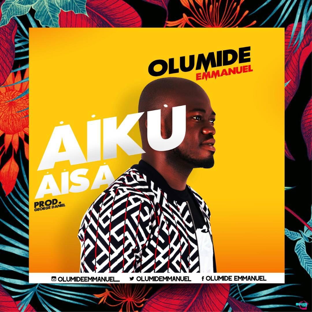 AIKU AISA - OLUMIDE EMMANUEL   @olumidemanuel prod by @Georgedaniel