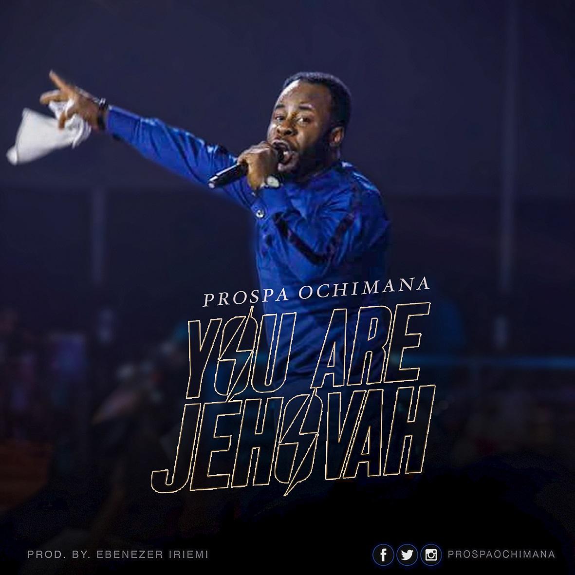 YOU ARE JEHOVAH BY PROSPA OCHIMANA | @PROSPAOCHIMANA