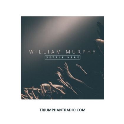 https://www.triumphantradio.com/wp-content/uploads/2018/11/SETTLE-HERE-BY-WILLIAM-MURPHY.jpg