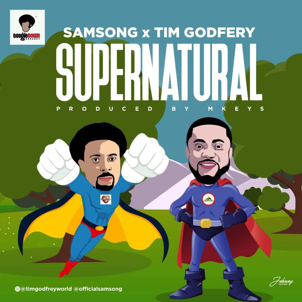 Samsong – Supernatural Ft. Tim Godfrey (Free Mp3 Download)
