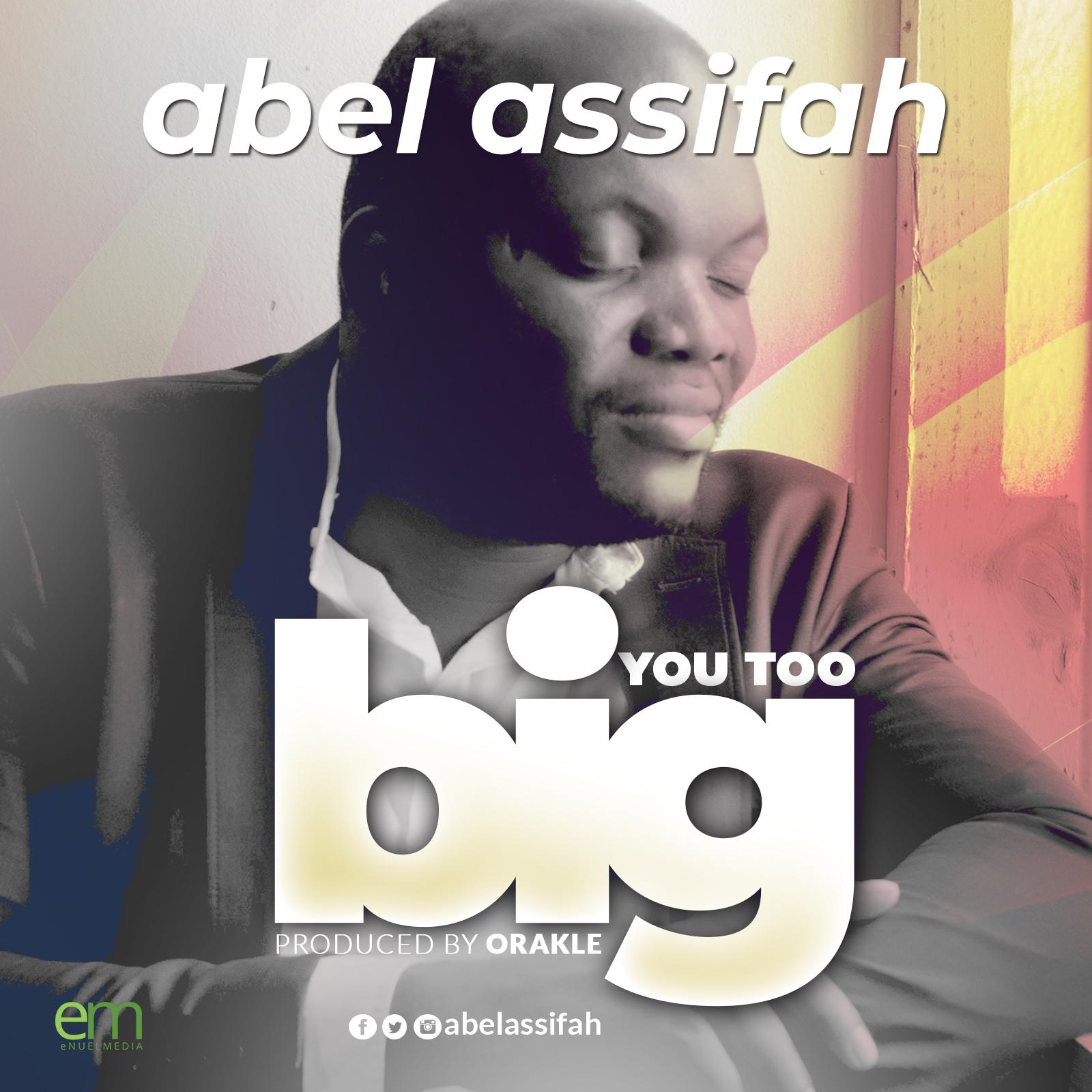 You are too Big - Abel Assifah   @abelassifah