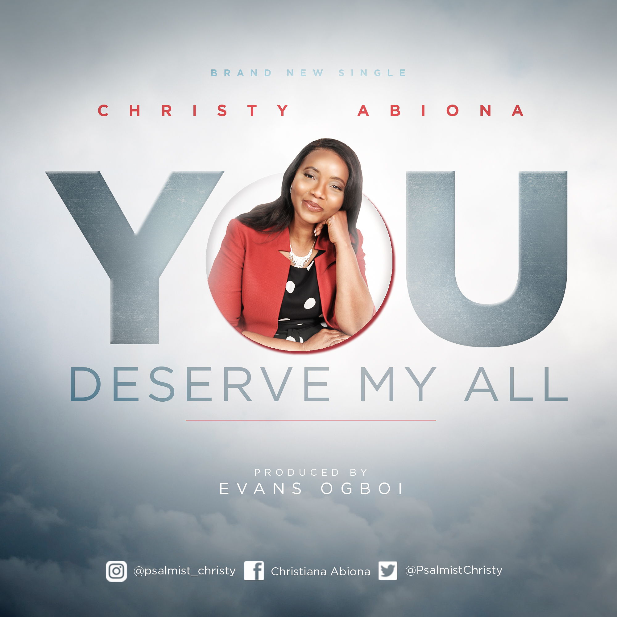 You Deserve My All -  Christy Abiona produced by Evans Ogboi